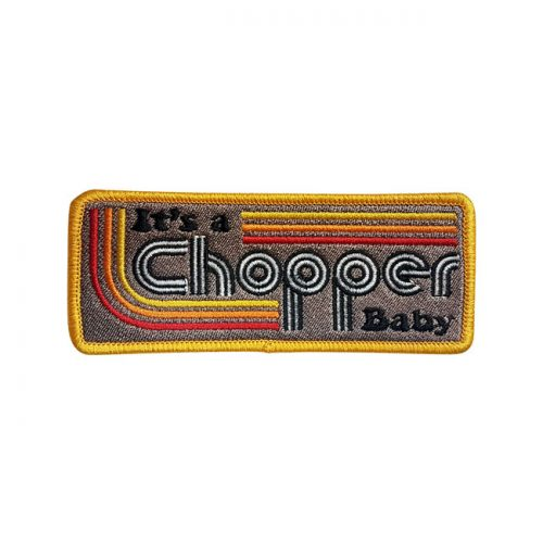 IT'S A CHOPPER BABY PATCH